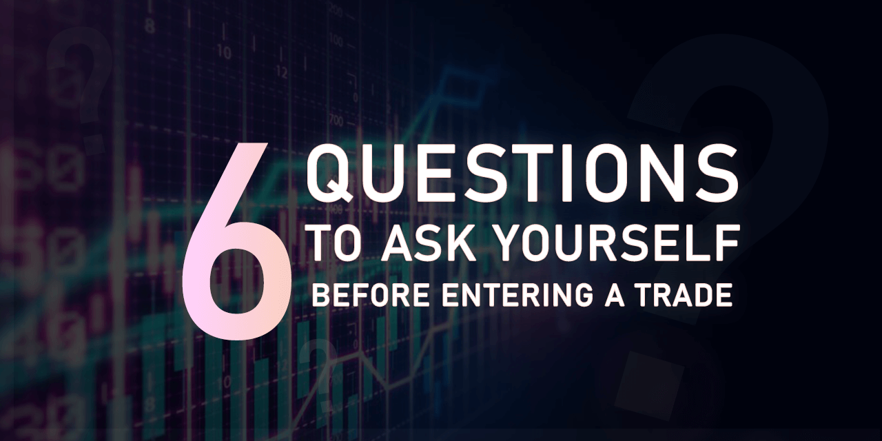 6 questions to ask yourself before Entering a Trade?
